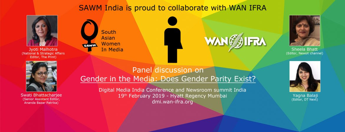 SAWM India is proud to collaborate with WAN IFRA  for panel discussion on  Gender in the Media: Does Gender Parity Exist?   19th February 2019 – Hyatt Regency Mumbai